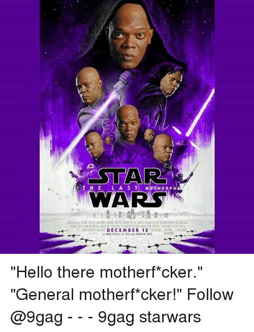 """9gag, Hello, and Memes: AR  WARS  TH E L AS T MOTHERFU  DECEMDER 15 """"Hello there motherf*cker."""" """"General motherf*cker!"""" Follow @9gag - - - 9gag starwars"""