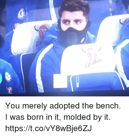 Soccer, You, and Born: araba You merely adopted the bench. I was born in it, molded by it. https://t.co/vY8wBje6ZJ
