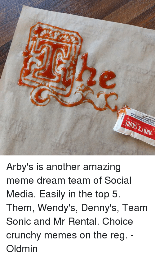 Meme Dream Team: -ARBY'S SAUCE  TWT 1/2 oz (149  rigstructn coms sno. sat  ntoctveofor. Arby's is another amazing meme dream team of Social Media. Easily in the top 5. Them, Wendy's, Denny's, Team Sonic and Mr Rental. Choice crunchy memes on the reg.  -Oldmin