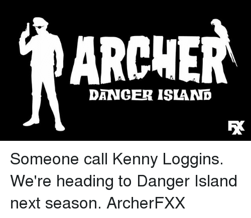 Memes, Archer, and 🤖: ARCHER  DANGER ISIAND Someone call Kenny Loggins. We're heading to Danger Island next season. ArcherFXX