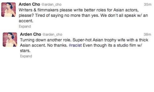 trophy wife: Arden Cho @arden_cho  Writers &filmmakers please write better roles for Asian actors,  please? Tired of saying no more than yes. We don't all speak w/ an  35m  accent.  Expand   Arden Cho @arden_cho  Turning down another role. Super-hot Asian trophy wife with a thick  Asian accent. No thanks. #racist Even though its a studio film w/  stars.  Expand  38m