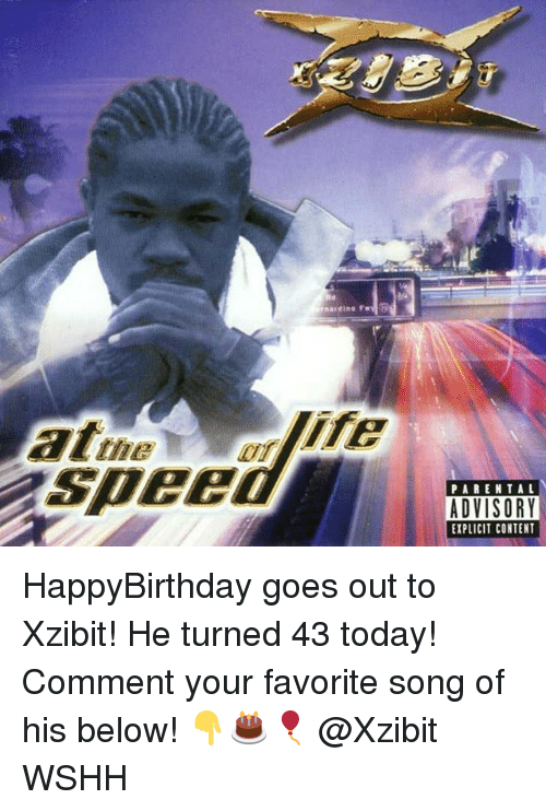 Memes, Parental Advisory, and Wshh: ardino F  the  Spec  PARENTAL  ADVISORY  EXPLICIT CONTENT HappyBirthday goes out to Xzibit! He turned 43 today! Comment your favorite song of his below! 👇🎂🎈 @Xzibit WSHH