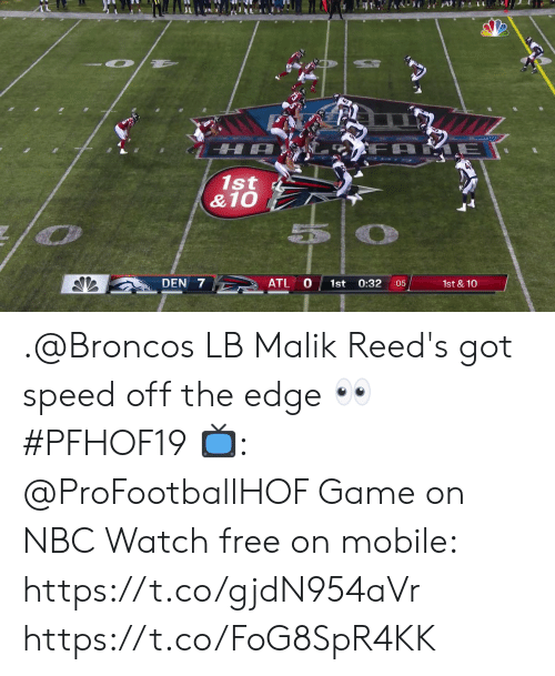 game on: ARE  1st  &10  ATL  DEN 7  0:32  1st  :05  1st & 10 .@Broncos LB Malik Reed's got speed off the edge 👀 #PFHOF19  📺: @ProFootballHOF Game on NBC Watch free on mobile: https://t.co/gjdN954aVr https://t.co/FoG8SpR4KK