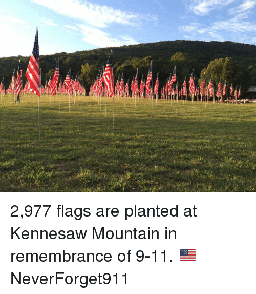 flags: are 2,977 flags are planted at Kennesaw Mountain in remembrance of 9-11. 🇺🇸 NeverForget911