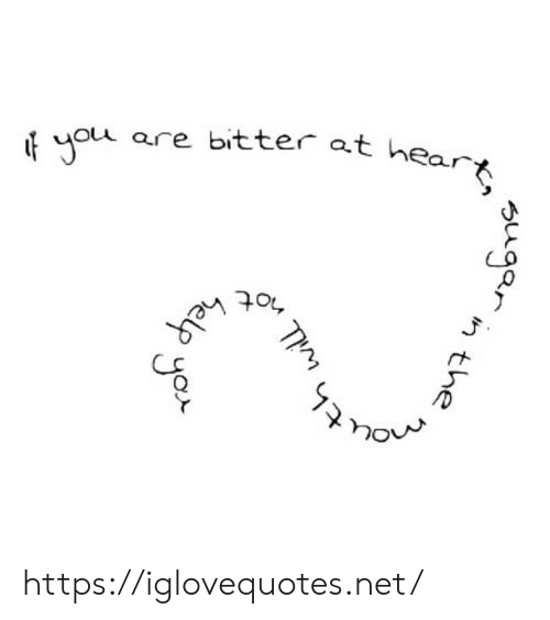 Yor: are bitter at hear  helR  sugan  the  n  th will  ThM  yor https://iglovequotes.net/