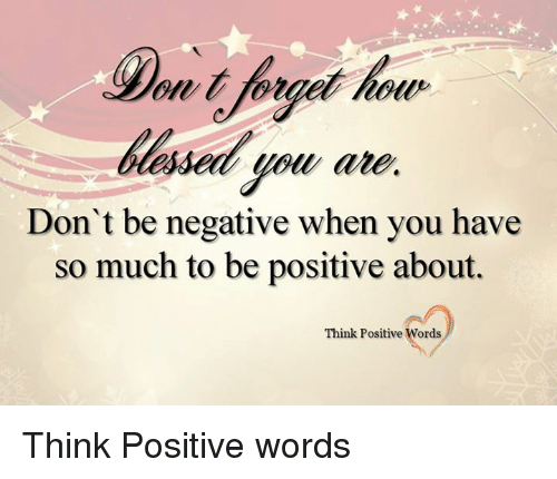 Memes, 🤖, and Posits: are.  Don't be negative when you have  so much to be positive about.  Think Positive Words Think Positive words