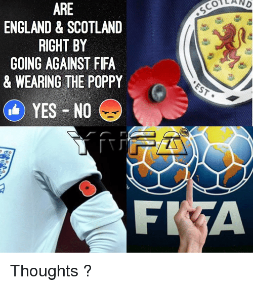 England, Fifa, and Memes: ARE  ENGLAND & SCOTLAND  RIGHT BY  GOING AGAINST FIFA  & WEARING THE POPPY  YES NO  FR  OA AND Thoughts ?