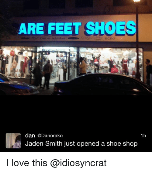 Jaden Smith, Love, and Memes: ARE FEET SH  dan  @Danorako  1h  Jaden Smith just opened a shoe shop I love this @idiosyncrat