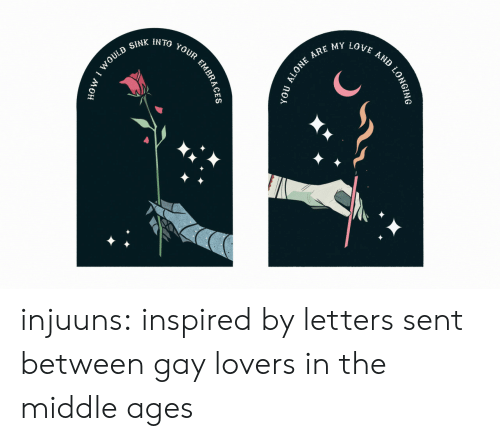 my love: ARE MY LOVE  IN TO  AND  YOUR  SINK  WOULD  tономо  LONGING  yoU ALONE  EMBRAG injuuns: inspired by letters sent between gay lovers in the middle ages