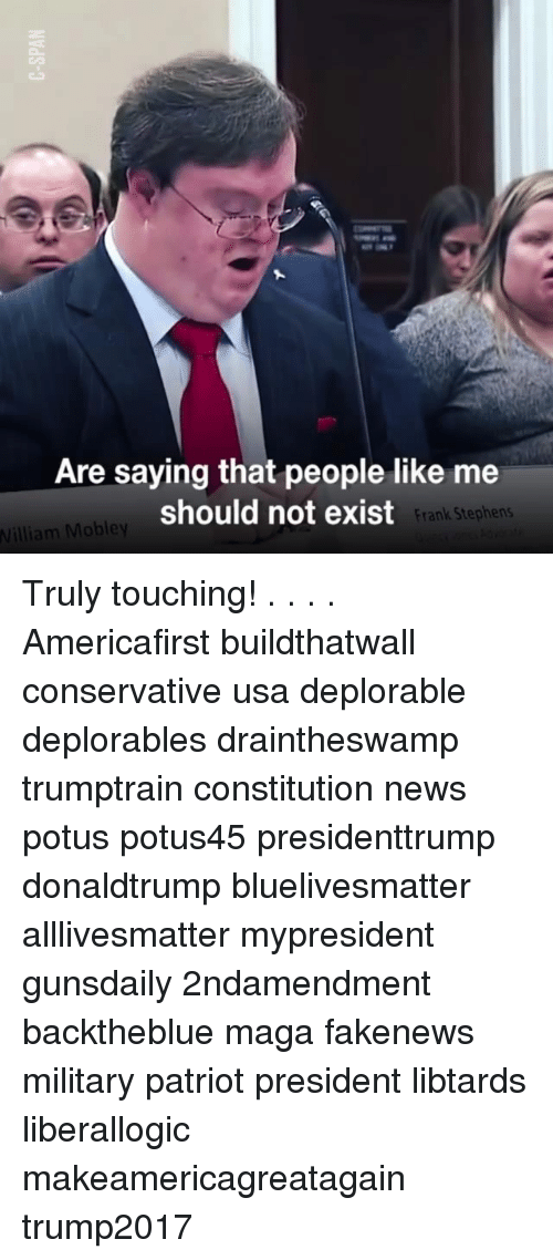 Deplorables: Are saying that people like me  should not exist  Frank Stephens  William Mobley Truly touching! . . . . Americafirst buildthatwall conservative usa deplorable deplorables draintheswamp trumptrain constitution news potus potus45 presidenttrump donaldtrump bluelivesmatter alllivesmatter mypresident gunsdaily 2ndamendment backtheblue maga fakenews military patriot president libtards liberallogic makeamericagreatagain trump2017