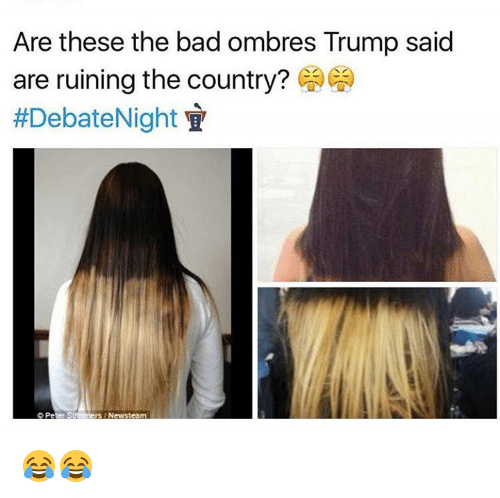 ombre: Are these the bad ombres Trump said  are ruining the country?  F Fa  #Debate Night  Peter Summers Newstesm 😂😂
