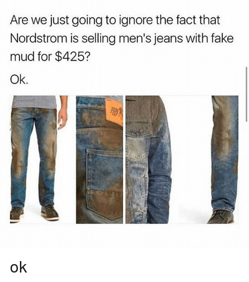 Fake, Nordstrom, and Black Twitter: Are we just going to ignore the fact that  Nordstrom is selling men's jeans with fake  mud for $425?  Ok. ok
