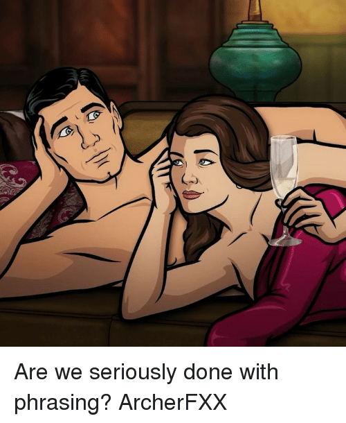 phrasing: Are we seriously done with phrasing? ArcherFXX