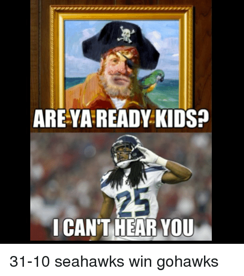 are ya ready kids i cant hear you 31 10 seahawks 775384 search bradford memes on me me,Seahawks Game Day Meme