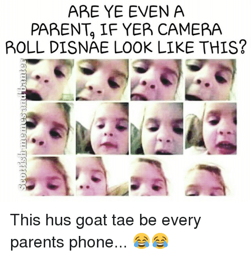 Memes, Goat, and Camera: ARE YE EVEN A  PAREN IF YER CAMERA  POLL DISNAE LOOK LIKE THIS This hus goat tae be every parents phone... 😂😂