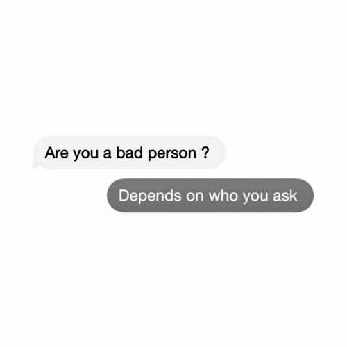 Bad Person: Are you a bad person?  Depends on who you ask