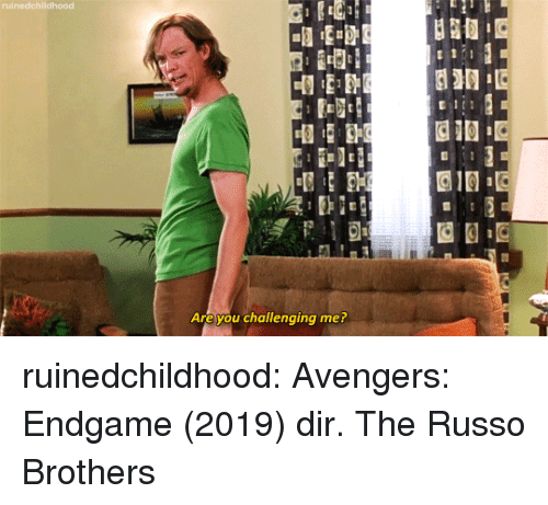 Ruinedchildhood: Are you challenging me? ruinedchildhood: Avengers: Endgame (2019) dir. The Russo Brothers