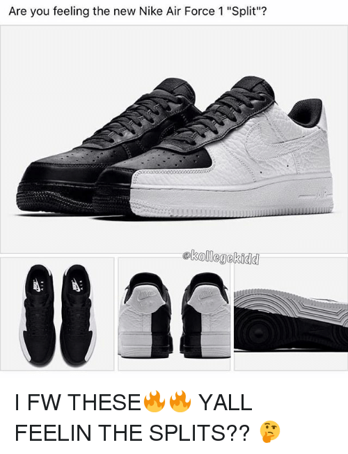 "Memes, Nike, and Air Force: Are you feeling the new Nike Air Force 1 ""Split""?  ekollegekidd I FW THESE🔥🔥 YALL FEELIN THE SPLITS?? 🤔"