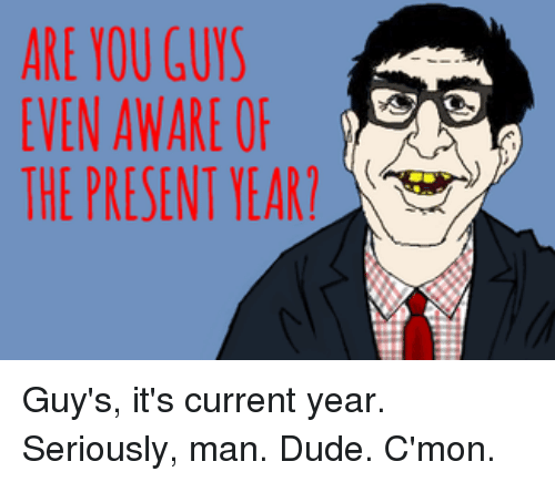 [Image: are-you-guys-even-aware-or-the-present-y...865970.png]