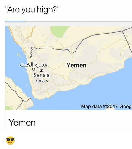 "Googlys: ""Are you high?""  Yemen  Sana'a  Map data C2017 Goog  Yemen 😎"