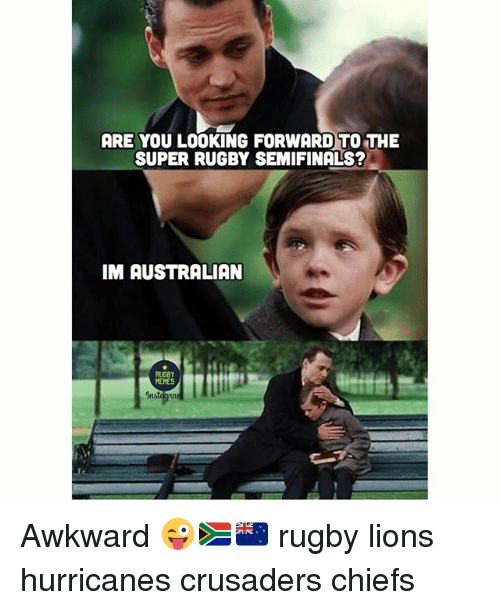 Super Rugby: ARE YOU LOOKING FORWARD TO THE  SUPER RUGBY SEMIFINALS?  IM AUSTRALIAN  RUGBY  MEMES  Inst Awkward 😜🇿🇦🇳🇿 rugby lions hurricanes crusaders chiefs