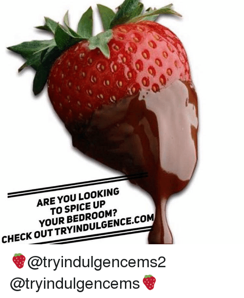 Are You Looking To Spice Up Your Bedroom Check Out Tryindulgencecom 00 Ee Tryindulgencems2
