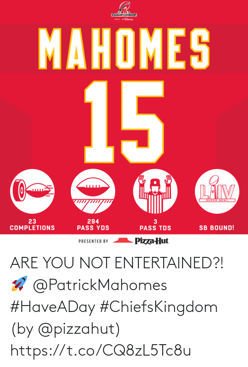 Pizzahut: ARE YOU NOT ENTERTAINED?! 🚀 @PatrickMahomes #HaveADay #ChiefsKingdom  (by @pizzahut) https://t.co/CQ8zL5Tc8u