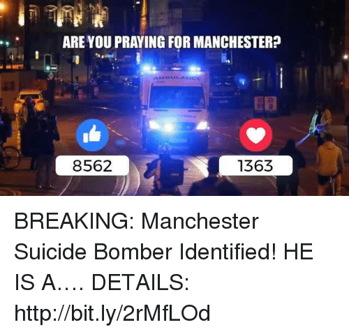 Http, Suicide, and Manchester: ARE YOU PRAYING FOR MANCHESTER?  8562  1363 BREAKING: Manchester Suicide Bomber Identified! HE IS A….  DETAILS: http://bit.ly/2rMfLOd
