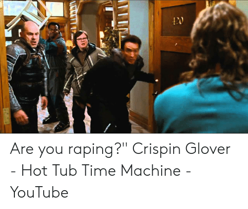 "crispin glover: Are you raping?"" Crispin Glover - Hot Tub Time Machine - YouTube"