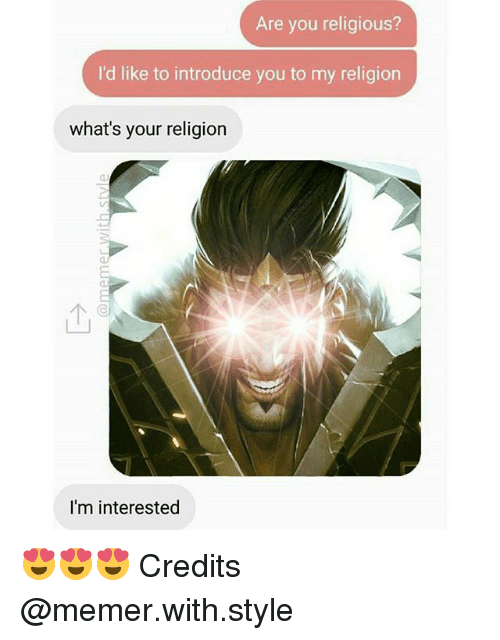 Memerized: Are you religious?  I'd like to introduce you to my religion  what's your religion  I'm interested 😍😍😍 Credits @memer.with.style