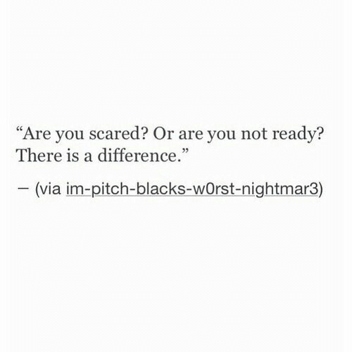 """pitch: """"Are you scared? Or are you not readv?  There is a difference  05  (via im-pitch-blacks-wOrst-nightmar3)"""