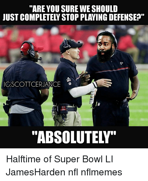 """Memes, Super Bowl, and Bowling: """"ARE YOU SURE WE SHOULD  JUST COMPLETELY STOP PLAYING DEFENSE  P  C.SCOTTCERIANCE  """"ABSOLUTELY""""  a. Halftime of Super Bowl LI JamesHarden nfl nflmemes"""