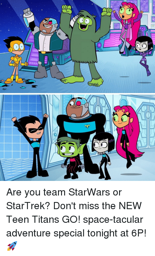 starwars: Are you team StarWars or StarTrek? Don't miss the NEW Teen Titans GO! space-tacular adventure special tonight at 6P! 🚀