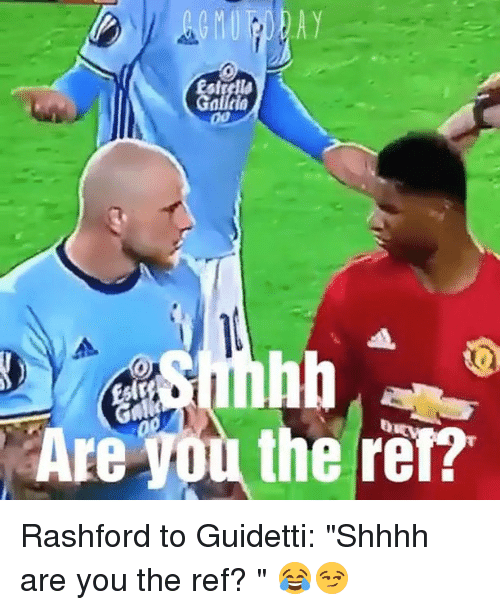 "Memes, The Ref, and 🤖: Are You the ref? Rashford to Guidetti: ""Shhhh are you the ref? "" 😂😏⠀"