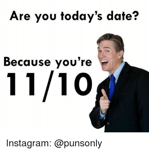 Instagram, Date, and You: Are you today's date?  Because you're Instagram: @punsonly