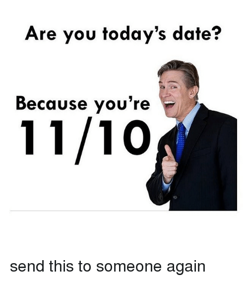 Memes, Date, and 🤖: Are you today's date?  Because you're send this to someone again
