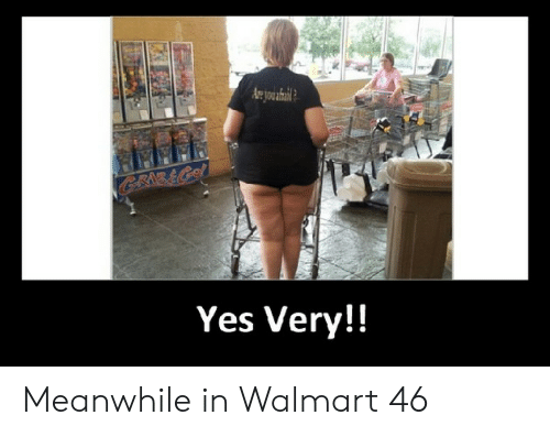Meanwhile In Walmart: Are youaaldl  C&RNB&GO  Yes Very!! Meanwhile in Walmart 46