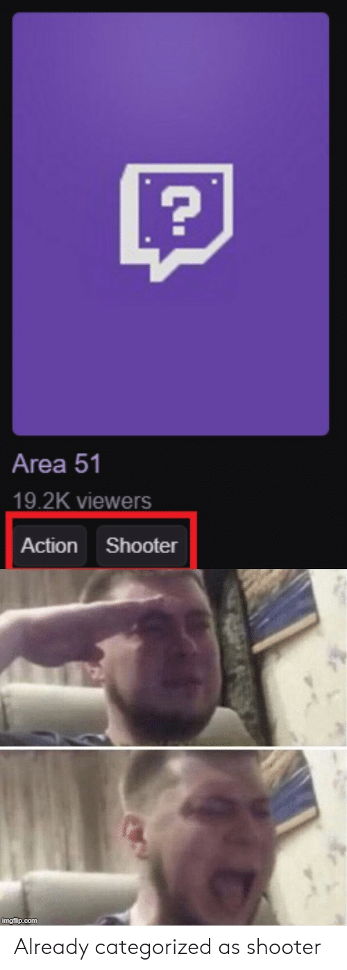 shooter: Area 51  19.2K viewers  Action Shooter  imgflip.com Already categorized as shooter