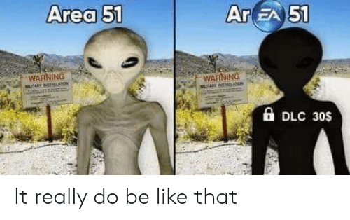 dlc: Area 51  Ar EA 51  WARNING  Y NOTNCATow  WARNING  A DLC 30s It really do be like that