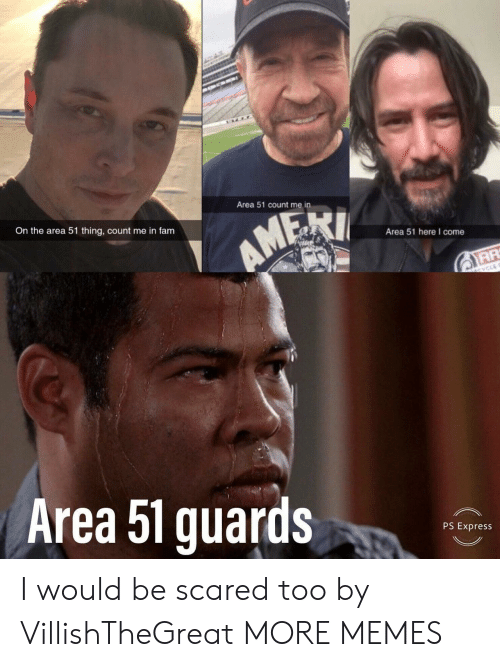 count me in: Area 51 count me in  On the area 51 thing, count me in fam  AMEXI  Area 51 here I come  CYCLE  Area 51 guards  PS Express I would be scared too by VillishTheGreat MORE MEMES