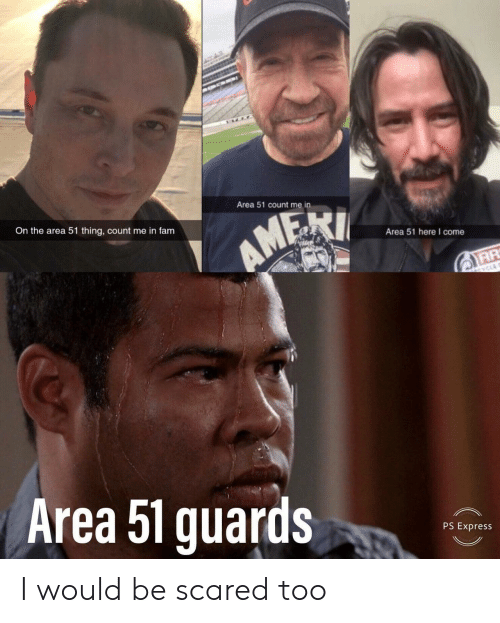 count me in: Area 51 count me in  On the area 51 thing, count me in fam  AMEXI  Area 51 here I come  CYCLE  Area 51 guards  PS Express I would be scared too