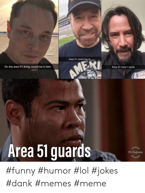 count me in: Area 51 count me in  On the area 51 thing, count me in fam  AMEKI  Area 51 hereI come  atYCLE  Area 51 guards  PS Express #funny #humor #lol #jokes #dank #memes #meme