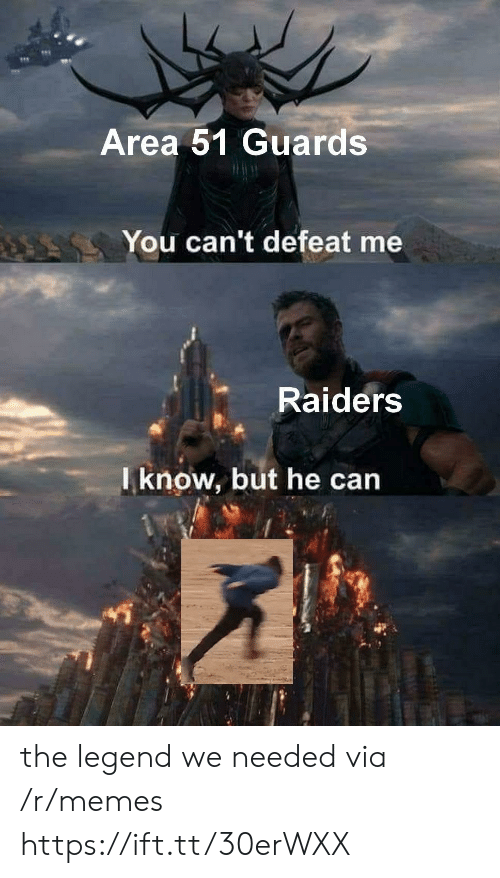 The Legend: Area 51 Guards  You can't defeat me  Raiders  Iknow, but he can the legend we needed via /r/memes https://ift.tt/30erWXX
