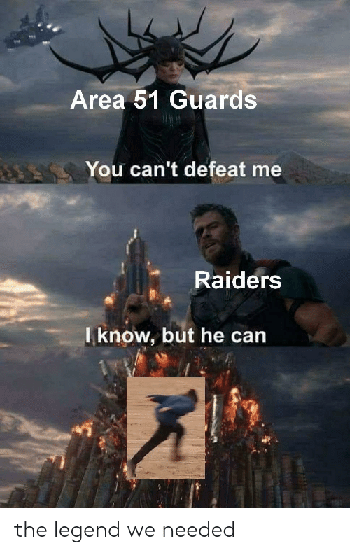 The Legend: Area 51 Guards  You can't defeat me  Raiders  know, but he can the legend we needed