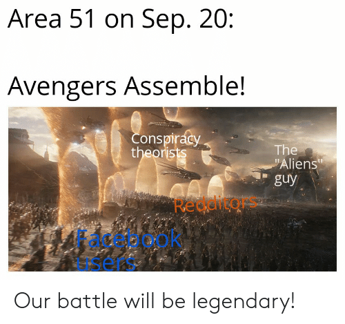 """Aliens Guy: Area 51 on Sep. 20:  Avengers Assemble!  Conspiracy  theorists  The  """"Aliens""""  guy  Reganto Our battle will be legendary!"""