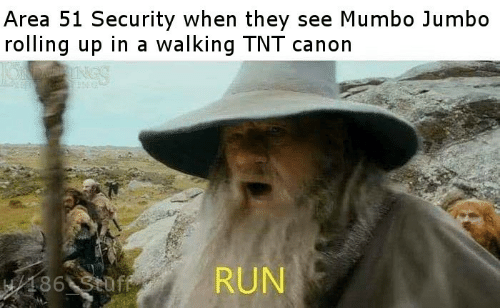 tnt: Area 51 Security when they see Mumbo Jumbo  rolling up in a walking TNT canon  RUN  H/186 Stuff