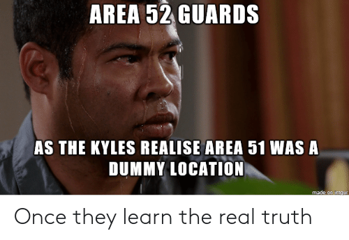 dummy: AREA 52 GUARDS  AS THE KYLES REALISE AREA 51 WAS A  DUMMY LOCATION  made on imaur Once they learn the real truth