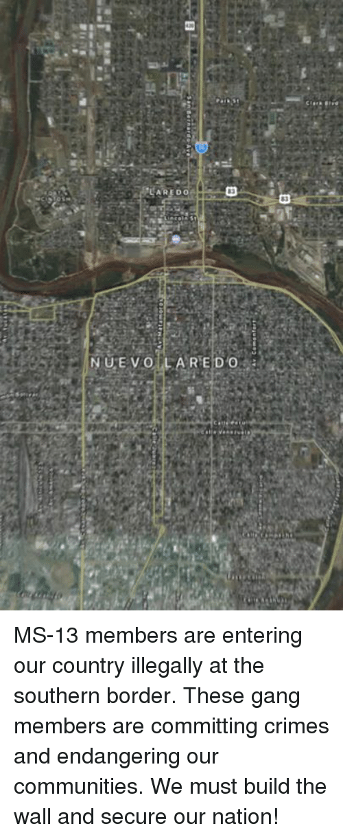 build-the-wall: ARED0  NUEVOLLAREDO MS-13 members are entering our country illegally at the southern border. These gang members are committing crimes and endangering our communities. We must build the wall and secure our nation!