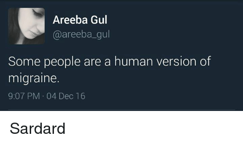 Memes, Migraine, and 🤖: Areeba Gul  @areeba gul  Some people are a human version of  migraine.  9:07 PM 04 Dec 16 Sardard
