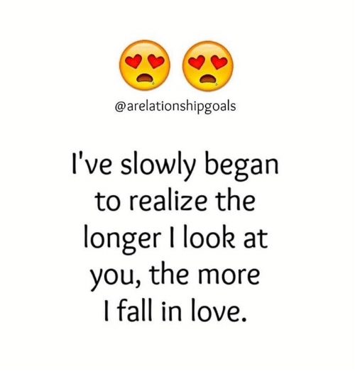 Ive Slowly Began To Realize The Longer Look At You The More I Fall